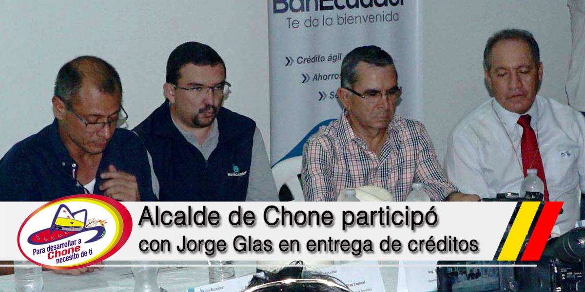 Alcalde de Chone participó con Jorge Glas en entrega de créditos