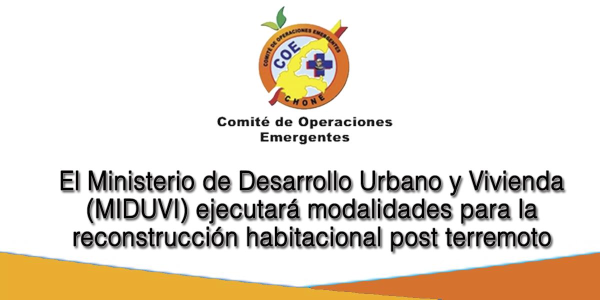 El Ministerio de Desarrollo Urbano y Vivienda (MIDUVI) ejecutará modalidades para la reconstrucción habitacional post terremoto