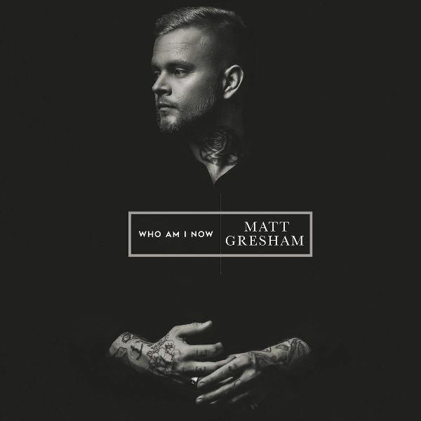 Matt Gresham - Who Am I Now