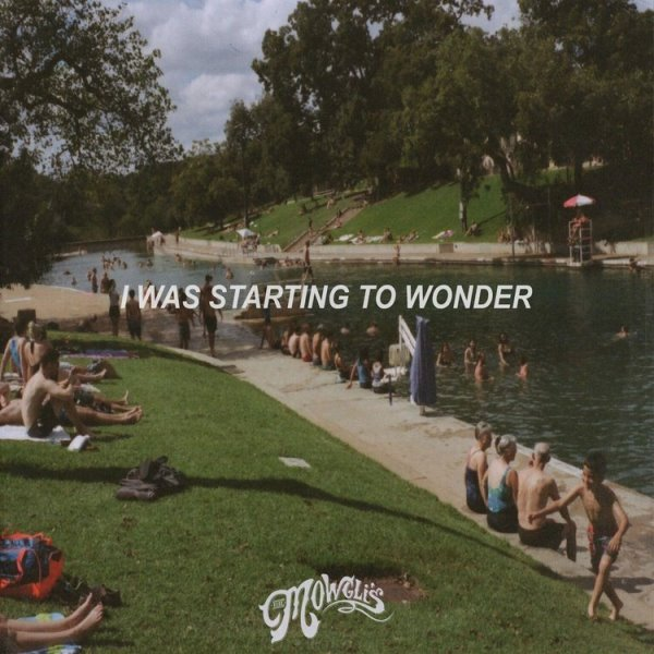 The Mowgli's - I Was Starting To Wonder