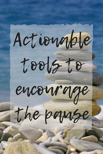 Actionable tools to encourage the pause. From Celebrating the Pauses In Between