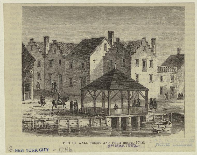 The Foot of Wall Street And Ferry House - 1746. The Manhattan side of the East River crossing, known then as the Brooklyn Ferry, as it looked in the mid-1700s.