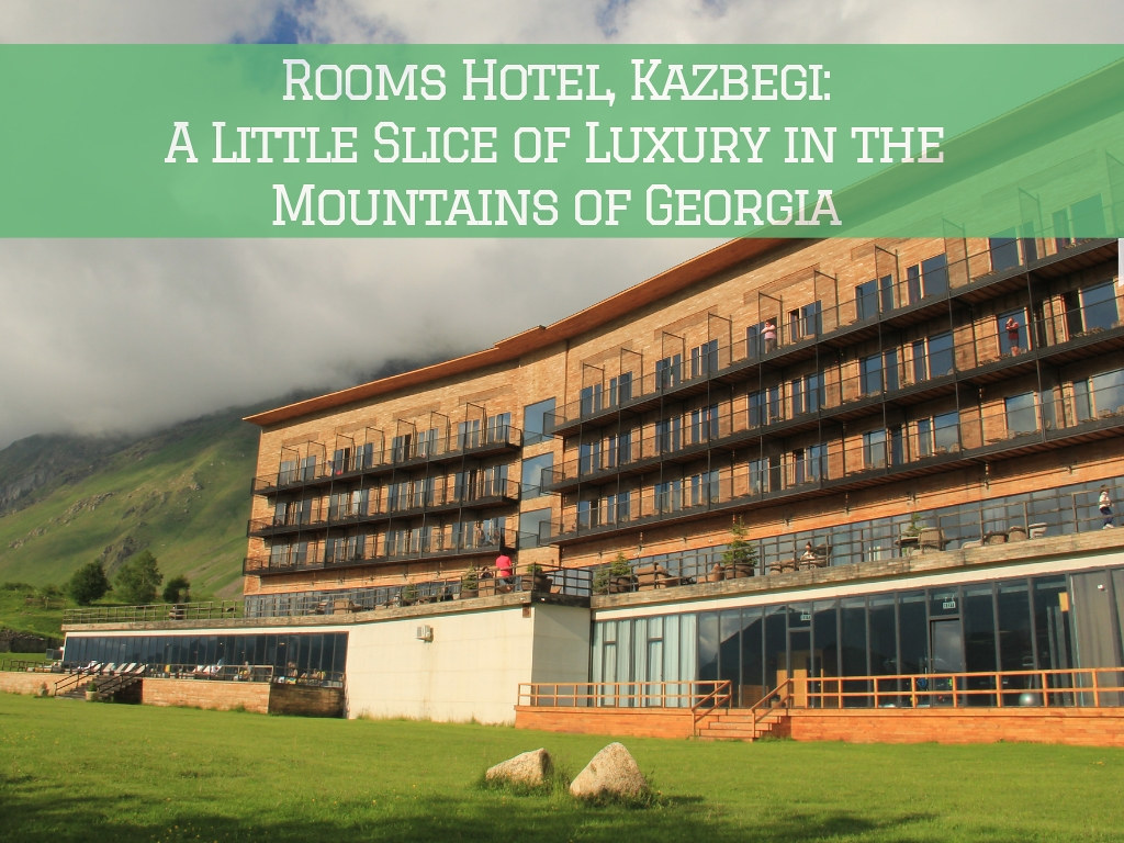 Rooms Hotel, Kazbegi_ A Little Slice of Luxury in the Mountains of Georgia