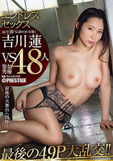 ABP-767 Endless Sex ACT.10 Nonstop Shooting Uncut Edit! !Marginal Biggone 49P 116 Minutes! ! Lotus Yoshikawa