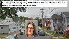 Menacing with Gun by Mary Jo Donofrio a Convicted Felon in Greater Violent Unsafe Amsterdam New York