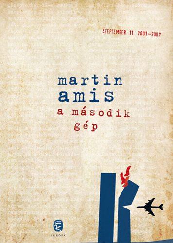 Martin Amis: A második gép (Európa Könyvkiadó, 2010)
