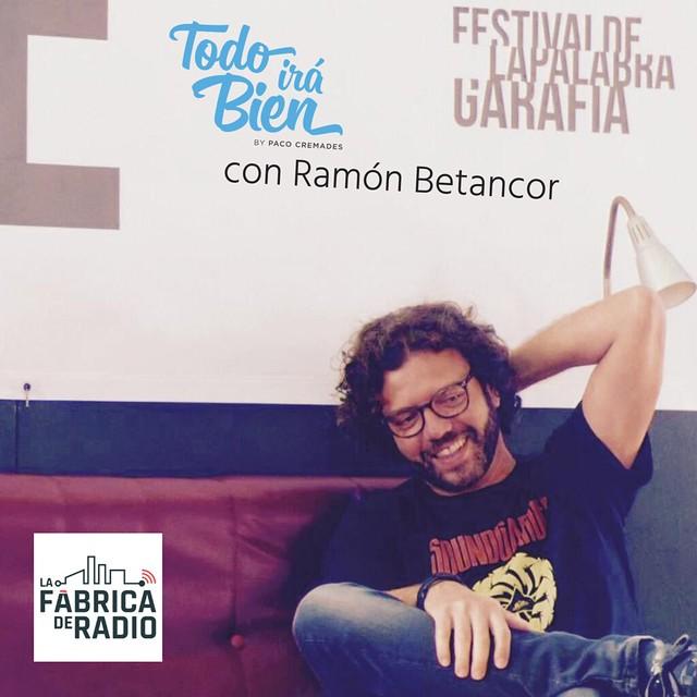 Ramón Betancor Todo irá Bien La Fábrica de Radio Paco Cremades