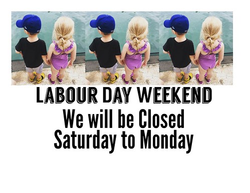I will be closed the Labour Day long weekend! Back to regular hours on Tuesday.