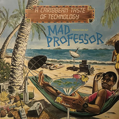 MAD PROFESSOR:A CARIBBEAN TASTE OF TECHNOLOGY(JACKET A)