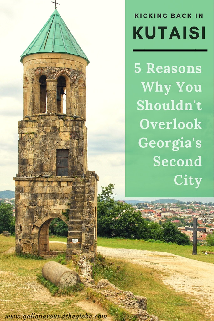 Kicking Back in Kutaisi: 5 Reasons Why You Shouldn't Overlook Georgia's Second City| Gallop Around The Globe