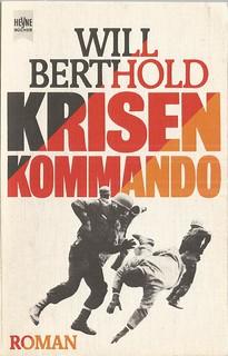 """Will Berthold: Krisenkommando Heyne Taschenbuch 5645 München: 1980 187 Seiten Originalausgabe Ein Thriller zwischen James Bond und Frederick Forsyth und Mission Impossible. Agent """"Ferry"""" arbeitet für eine ultrageheime und offizell nicht existente Speziale"""