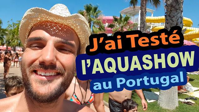 J'ai Testé l'Aquashow au Portugal