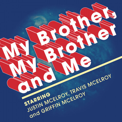 "Justin, Travis, and Griffin McElroy are ""MY BROTHER, MY BROTHER and ME"""