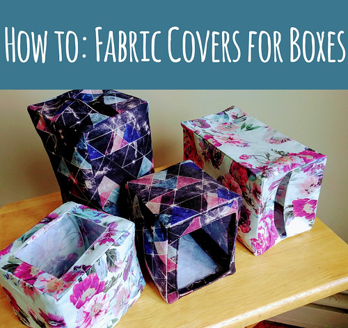 Tutorial: Fabric Boxes to Cover Stuff!