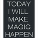 Life Quotes : Today I will make magic happen. Inspirational, Spiritual, Motivational & Positi...