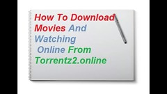 How To Download And Watching Movies Online From Torrentz2.online