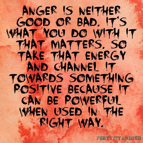 Anger is neither good or bad...