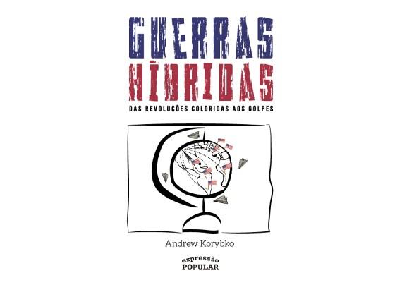 """""""Guerras Híbridas – Das Revoluções Coloridas aos Golpes"""" foi lançado este mês no Brasil pela editora Expressão Popular - Créditos: Reprodução / Expressão Popular"""