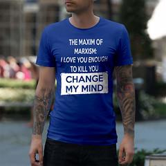 The Maxim of Marxism: I Love You Enough To Kill You - Change My Mind. Gildan Ultra Cotton T-Shirt. Royal.  | Loyal Nine Apparel