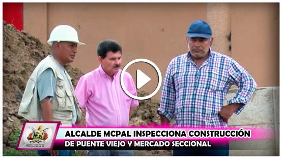 alcalde-mcpal-inspecciona-construccion-de-puente-viejo-y-mercado-seccional