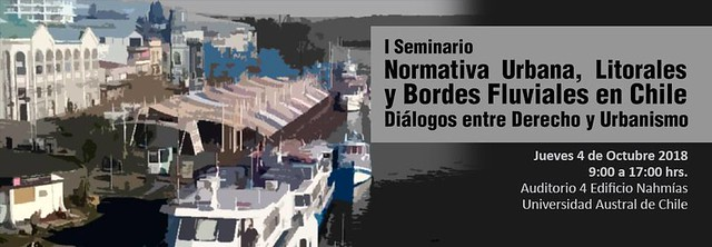 I Seminario Normativas Urbanas,  Litorales y Bordes Fluviales en Chile. Diálogos entre Derecho y Urbanismo.