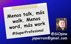 Menos talk, más walk...