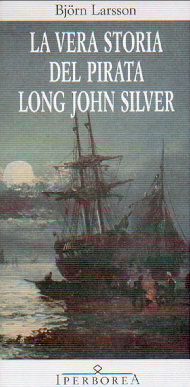 "La vera storia del pirata Long John Silver"" di Björn Larsson (Iperborea)"