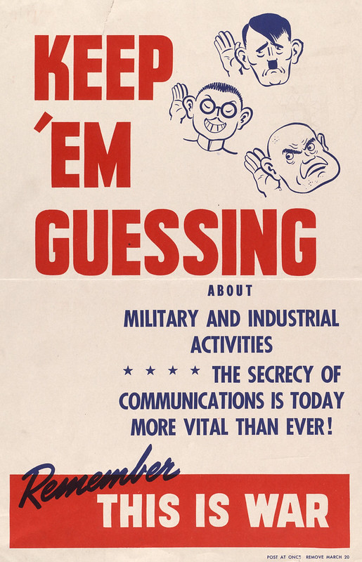 Keep 'em guessing - about military and industrial activities - the secrecy of communications is today more vital that ever!