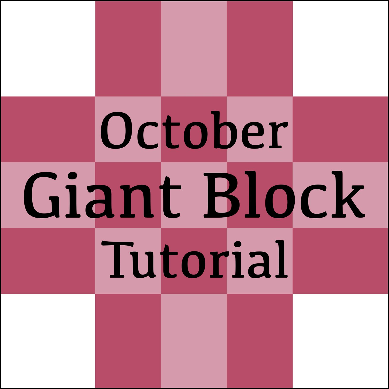 October Giant Block Tutorial
