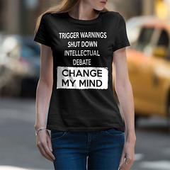 Trigger Warnings Shut Down Intellectual Debate - Change My Mind Women's: Gildan Ladies' 100% Cotton T-Shirt. Black.  | Loyal Nine Apparel