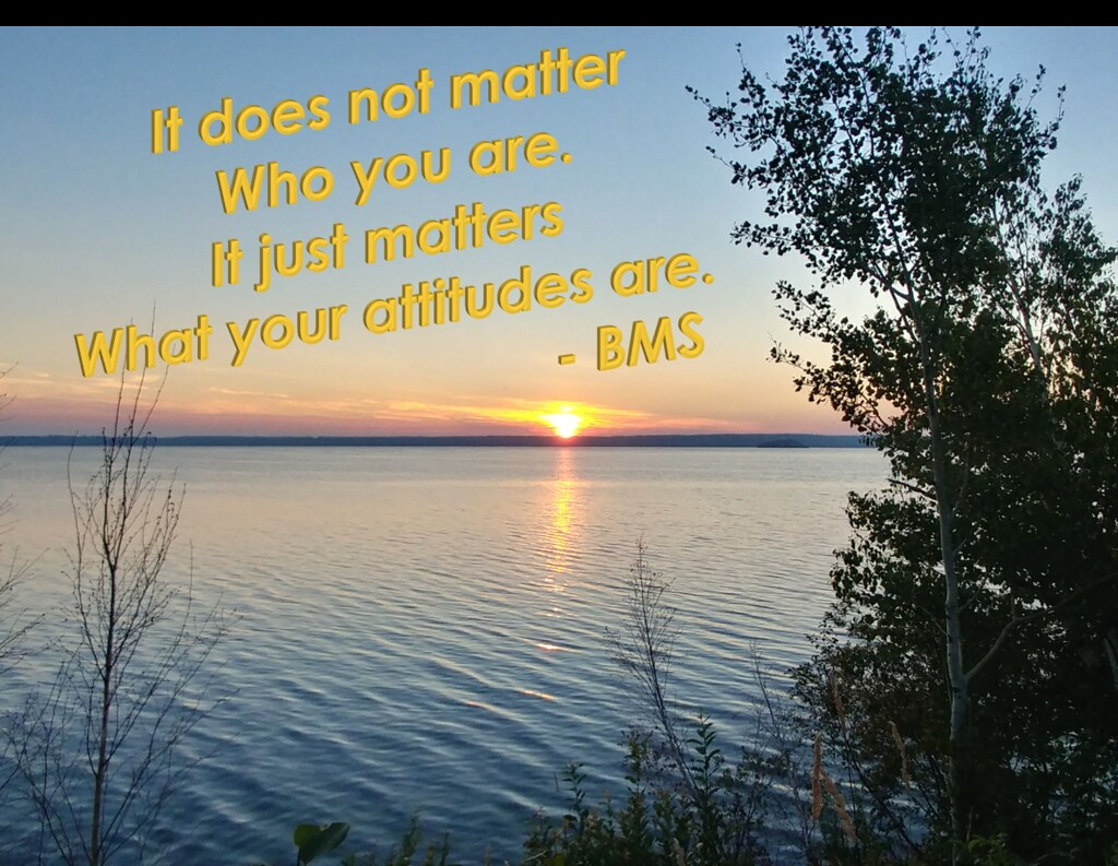 it does not matter who you are-it just matters what your attitudes are