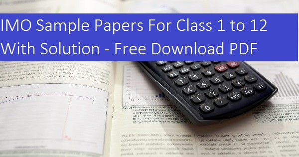 IMO Sample Papers For Class 1 to 12 With Solution - Free Download
