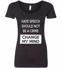 Hate Speech Should Not Be A Crime - Change My Mind. Women's: Next Level Ladies' Triblend Scoop. Vintage Black.  | Loyal Nine Apparel