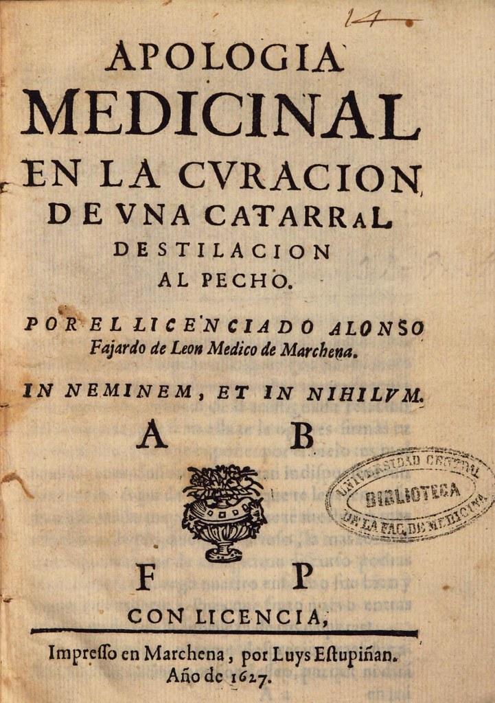 Apologia medicinal en la curacion de una catarral destilación al pecho / por el licenciado Alonso Fajardo de León.