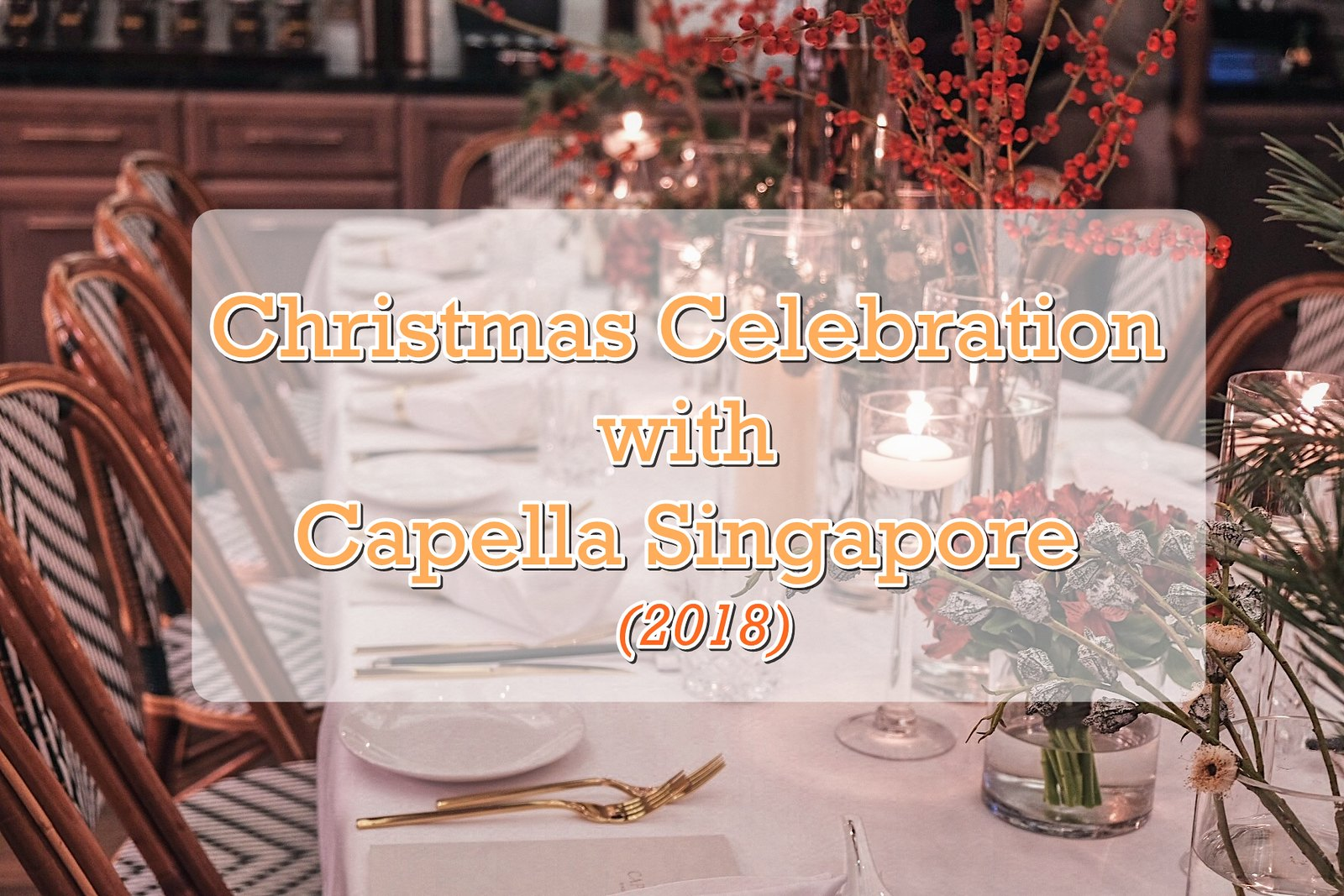 [SG EATS] 2018 Christmas Highlights At Capella Singapore- Season of Joy