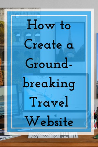 How to Create a Groundbreaking Travel Website