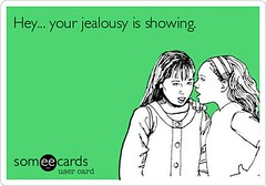 Couple Quotes : Hey... your jealousy is showing with every word of hate that drips out of you on...
