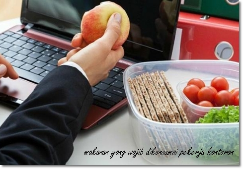 Makanan Yang Wajib Dikonsumsi Pekerja Kantoran