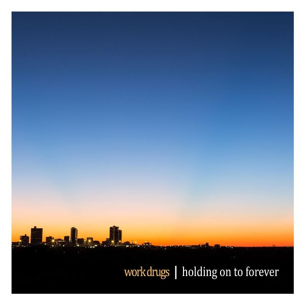 Work Drugs - Holding On To Forever