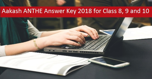 Aakash ANTHE Answer Key 2018 for Class 8, 9 and 10 - Download PDF
