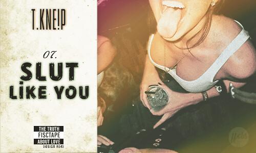 07. Slut Like You