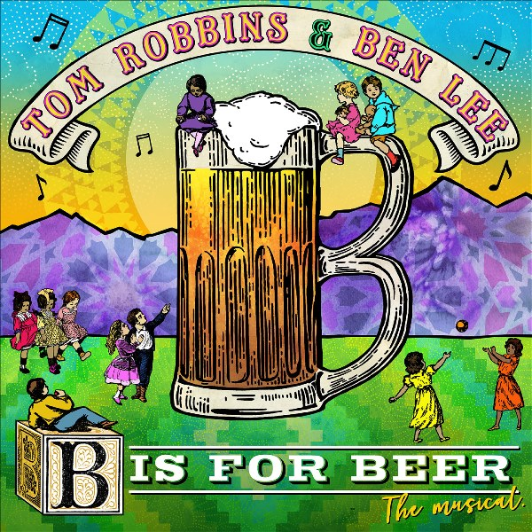 Tom Robbins And Ben Lee - B Is For Beer The Musical